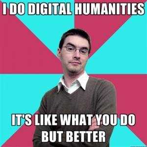 Meme of smirking white guy with glasses and the caption, I Do Digital Humanities, It's Like What You Do But Better